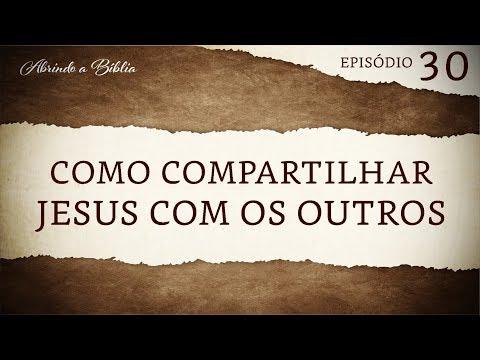 Como compartilhar Jesus com os outros | Abrindo a Bíblia