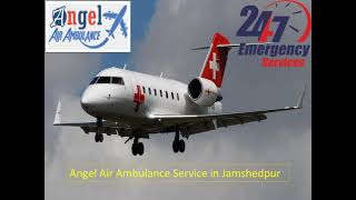 Angel Air Ambulance Service in Jamshedpur in Better Option