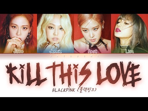 BLACKPINK - Kill This Love (Color Coded Lyrics Eng/Rom/Han/가사)