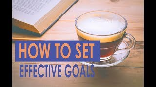 Setting Effective Goals