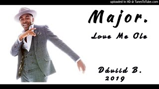 Major.   Love Me Ole [Dáviid B. Club Mix] 2019