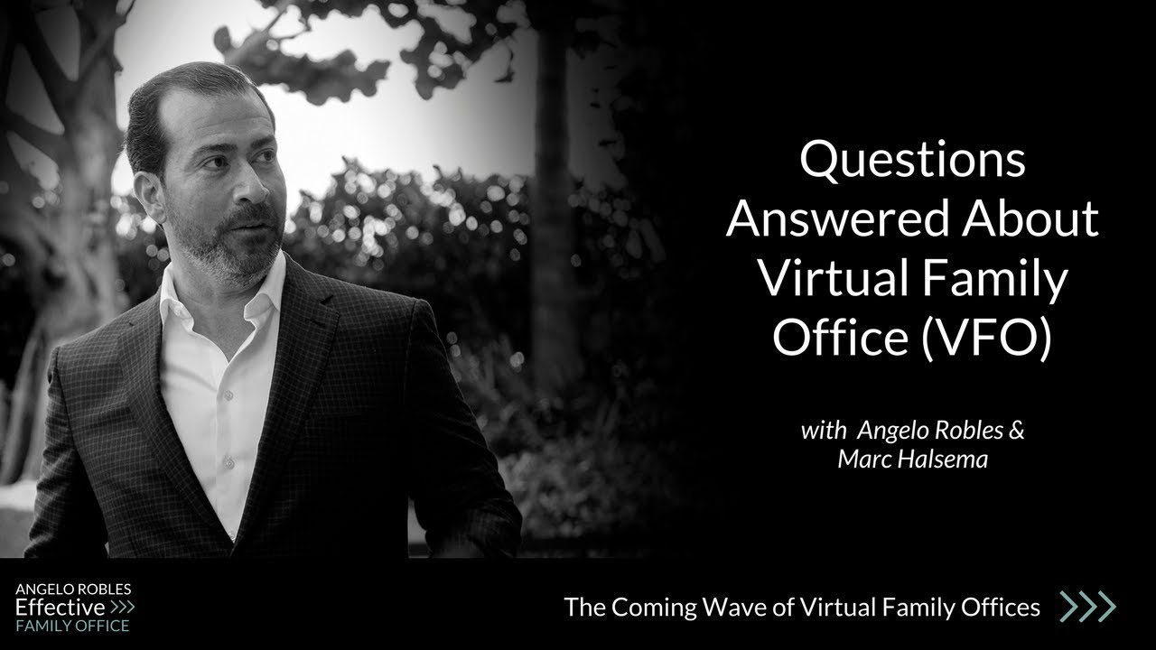 Questions & Answers About Virtual Family Office (VFO) w/Angelo Robles & Marc Halsema