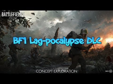 THIS UPDATE IS THE WORST - Battlefield 1 Lag-pocalpyse DLC (THE GAME IS BROKEN)