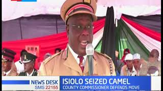 Isiolo Commissioner defends Police for seizing more than 100 camels in bid to curb cattle rustling