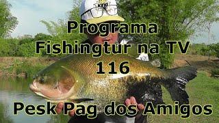 Programa Fishingtur na TV 116 - Pesk Pag dos Amigos