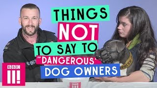 "Things Not To Say To ""Dangerous"" Dog Owners (And Their Dogs)"