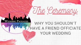 Top 3 reasons why your friend shouldn't officiate your wedding ceremony. By Veronica Moya.