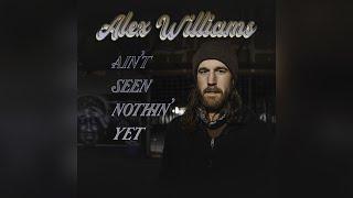 Alex Williams Ain't Seen Nothin' Yet