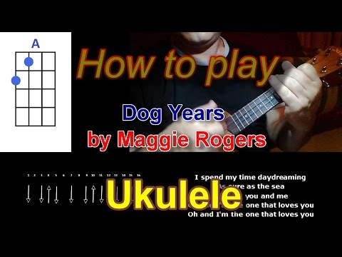 How To Play Dog Years By Maggie Rogers Ukulele