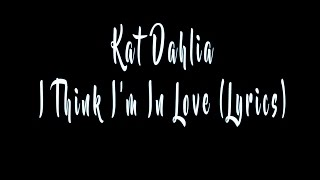 Kat Dahlia   I Think I'm In Love (Lyrics)