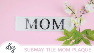 BEGINNER'S CRICUT PROJECT: Mother's Day Subway Tile Plaque