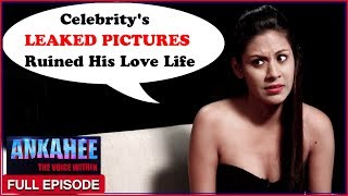 Celebrity's Leaked Pictures Ruined His Love Life - Ankahee The Voice Within | Full Episode Ep #16