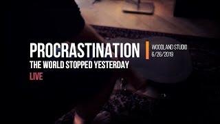 Procrastination - The World Stopped Yesterday - LIVE