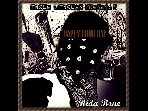 """Happy Hood Day""Rida Bone"