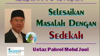 Ustaz Pahrol Mohd Juoi - Selesaikan Masalah Dengan Sedekah