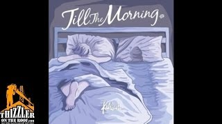 Kehlani - Till the Morning (prod. by Jahaan Sweet) [Thizzler.com]