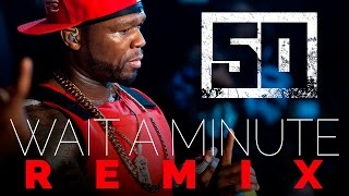 50 Cent - Wait A Minute REMIX