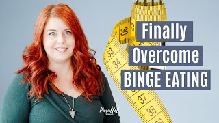 How To FINALLY Overcome Binge Eating | Tips to Quit Binging