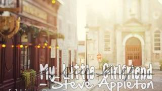 My Little Girlfriend - Steve Appleton