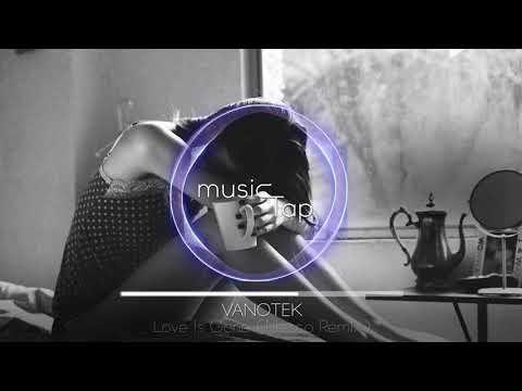 Vanotek - Love Is Gone (Nesco Remix)