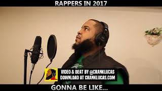 RAPPERS IN 2017 GONNA BE LIKE