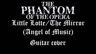 Little Lotte/The Mirror (Angel of Music) - The Phantom Of The Opera guitar cover