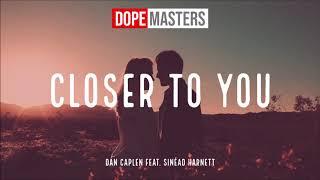 Dan Caplen Feat. Sinead Harnett   Closer To You (Audio)
