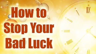 How to Stop Bad Luck?  Simple Ways to Stop Bad Luck