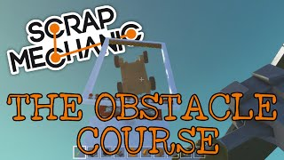 THE OBSTACLE COURSE   SCRAP MECHANIC CHALLENGE