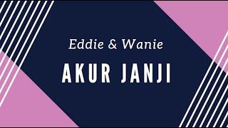 Akur Janji   Eddie & Wanie [Lirik]