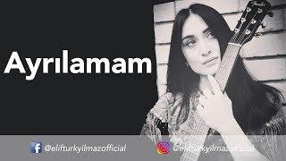 Elif Türkyılmaz - Ayrılamam