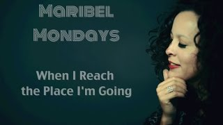 When I Reach the Place I'm Going- Wynonna Judd, Cover by Maribel Hill