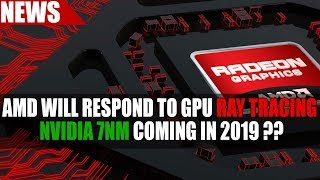 AMDRespondingToGPURayTracing Nvidia7nmComing2019?? ValveVRHeadset