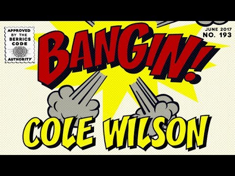 Cole Wilson - Bangin!