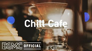 Chill Cafe: Good Mood Jazz - Coffee Shop Jazz Music for Relaxing