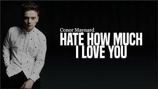 Conor Maynard   Hate How Much I Love You (Acoustic Version)(Lyrics)