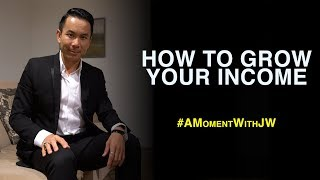 A Moment With JW | How To Grow Your Income