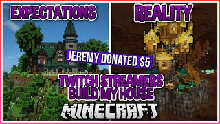 I Asked Twitch Streamers To Design My Minecraft House!