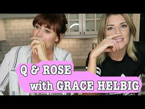 Q&Rose with GRACE HELBIG!