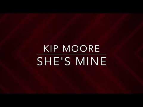 Kip Moore - She's Mine (Lyrics)