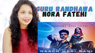 Naach Meri Rani: Guru Randhawa Feat. Nora Fatehi | Tanishk Bagchi | Reaction | Nakhrewali Mona