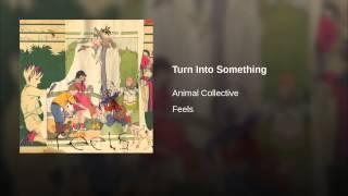 Turn Into Something