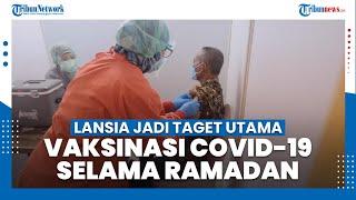 Lansia Jadi Target Prioritas Vaksinasi Covid-19 selama Ramadan 2021