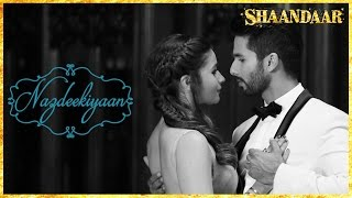 Nazdeekiyaan - Song Video - Shaandaar