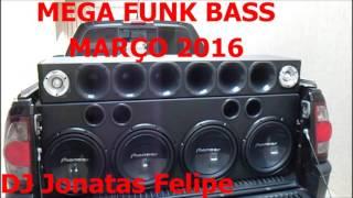 Mega Funk Bass Março 2016 DJ Jonatas Felipe