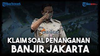 Penanganan Banjir DKI Jakarta: Klaim Anies, Kepala Daerah Saling Tuding, hingga Menteri PUPR Marah