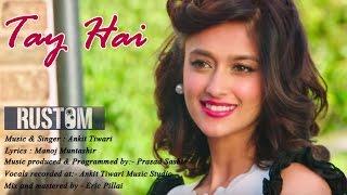 Tay Hai Lyrics | Lyrical Song | Rustom | Ankit Tiwari | Akshay