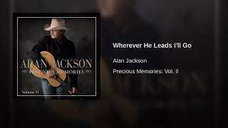 Wherever He Leads I'll Go By Alan Jackson
