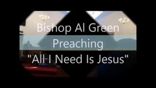 "Bishop Al Green   Preaching - ""All I Need Is Jesus"""