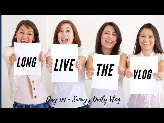 Long Live The Vlog Day 119 Sunny S Daily